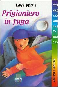Prigioniero in fuga - Luisa Mattia - copertina