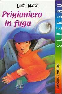 Foto Cover di Prigioniero in fuga, Libro di Luisa Mattia, edito da Giunti Editore