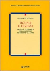 Libro Uguali e diversi. Teorie e strumenti per conoscere se stessi e gli altri Ferdinando Dogana