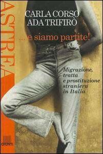 Libro E siamo partite! Migrazione, tratta e prostituzione straniera in Italia Carla Corso , Ada Trifirò