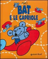 Bat e le capriole. Ediz. illustrata