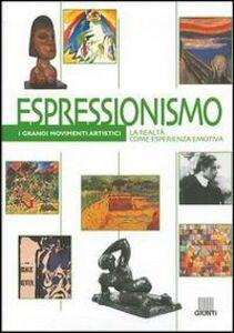 Libro Espressionismo. La realtà come esperienza emotiva. Ediz. illustrata Michele Dantini