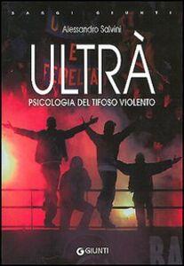 Foto Cover di Ultrà. Psicologia del tifoso violento, Libro di Alessandro Salvini, edito da Giunti Editore