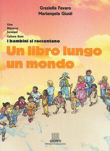 Un libro lungo un mondo. Cina, Marocco, Senegal, cultura Rom. I bambini si raccontano - Graziella Favaro,Mariangela Giusti - copertina