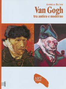 Van Gogh. Tra antico e moderno. Ediz. illustrata - Andreas Blühm - copertina