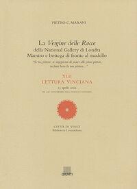 La Vergine delle Rocce della National Gallery di Londra. Maestro e bottega di fronte al modello. XLII Lettura vinciana (13 aprile 2002)