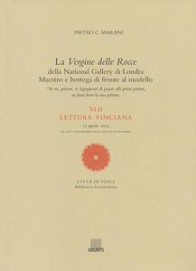 La Vergine delle Rocce della National Gallery di Londra. Maestro e bottega di fronte al modello. XLII Lettura vinciana (13 aprile 2002) - Pietro C. Marani - copertina