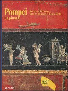 Libro Pompei. La pittura. Ediz. illustrata Fabrizio Pesando , Marco Bussagli , Gioia Mori