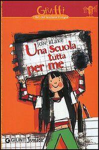 Foto Cover di Una scuola tutta per me, Libro di Jon Blake, edito da Giunti Junior