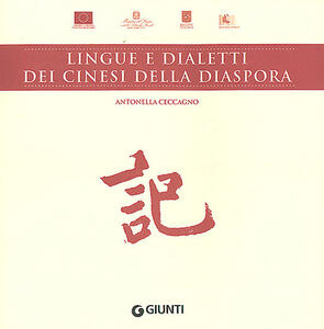 Lingue e dialetti dei cinesi della diaspora - Antonella Ceccagno - copertina
