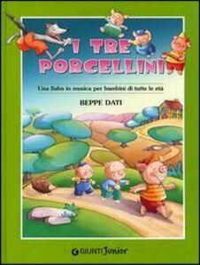 Foto Cover di I tre porcellini. Con CD Audio, Libro di Beppe Dati, edito da Giunti Junior