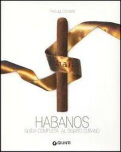 Libro Habanos. Guida completa al sigaro cubano Pierluigi Zoccatelli