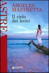 Libro Il cielo dei leoni Ángeles Mastretta