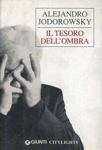 Libro Il tesoro dell'ombra Alejandro Jodorowsky