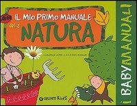 Il Il mio primo manuale della natura - Cima Lodovica Raiconi Cristina - wuz.it