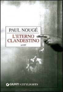 Foto Cover di L' eterno clandestino, Libro di Paul Nougé, edito da Giunti Editore