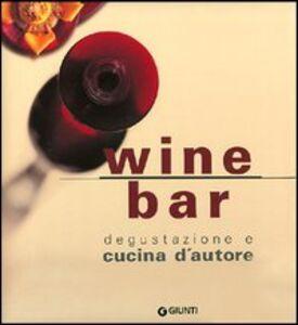 Libro Wine bar. Degustazione e cucina d'autore