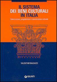 Il sistema dei Beni culturali in Italia. Valorizzazione, progettazione e comunicazione culturale