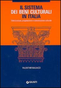 Libro Il sistema dei Beni culturali in Italia. Valorizzazione, progettazione e comunicazione culturale Valentina Baldacci