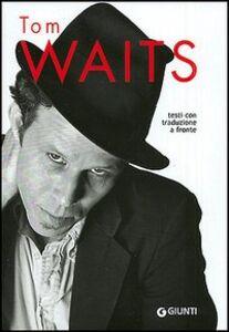 Foto Cover di Tom Waits. Testi con traduzione a fronte, Libro di  edito da Giunti Editore