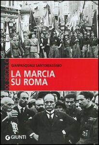 Libro La marcia su Roma Gianpasquale Santomassimo