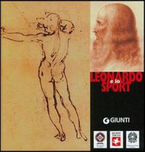 Libro Leonardo e lo sport. Arte scienza tecnica e mito Alessandro Vezzosi