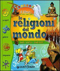 Le religioni del mondo. Fedi, storia, tradizioni