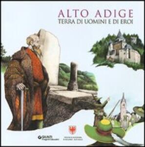 Alto Adige. Terra di uomini e di eroi - copertina