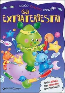 Writersfactory.it Gli extraterrestri. Gioco, coloro, imparo. Ediz. illustrata Image