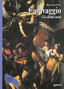 Foto Cover di Caravaggio. Gli ultimi anni 1606-1610, Libro di Rodolfo Papa, edito da Giunti Editore