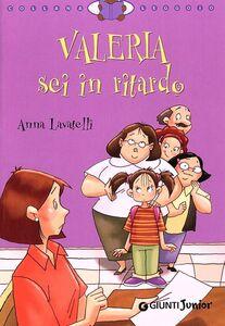 Libro Valeria sei in ritardo Anna Lavatelli 0