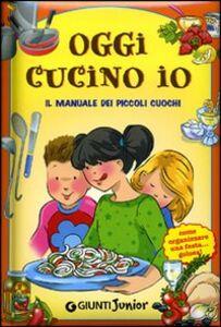 Libro Oggi cucino io. Il manuale dei piccoli cuochi, come organizzare una festa golosa! M. Cristina Palanti