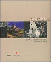 Alto Adige. Il paesaggio fortificato. Castelli e residenze