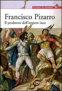 Foto Cover di Francisco Pizarro. Il predatore dell'impero inca, Libro di Virgilio Zanolla, edito da Giunti Editore