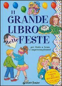 Foto Cover di Il grande libro delle feste. Per organizzare feste a tema e supercompleanni, Libro di  edito da Giunti Editore