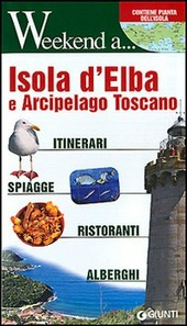 Isola d'Elba e arcipelago toscano. Itinerari, shopping, ristoranti, alberghi