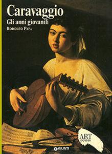 Foto Cover di Caravaggio. Gli anni giovanili, Libro di Rodolfo Papa, edito da Giunti Editore