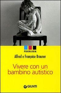 Libro Vivere con un bambino autistico Alfred Brauner , Françoise Brauner