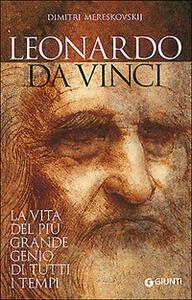 Leonardo da Vinci. La vita del più grande genio di tutti i tempi - Dimitri Mereskovskij - copertina