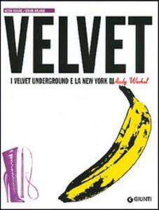 Foto Cover di Velvet. I Velvet Underground e la New York di Andy Warhol, Libro di Victor Bockris,Gerard Malanga, edito da Giunti Editore