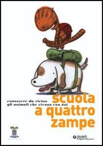 Foto Cover di Scuola a quattro zampe. Conoscere da vicino gli animali che vivono con noi, Libro di  edito da Giunti Editore