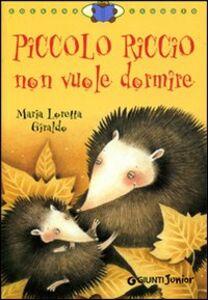 Foto Cover di Piccolo Riccio non vuole dormire, Libro di Maria Loretta Giraldo, edito da Giunti Junior 0