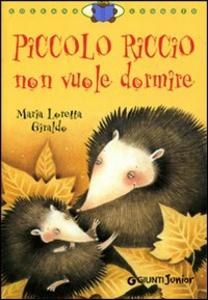 Libro Piccolo Riccio non vuole dormire Maria Loretta Giraldo 0