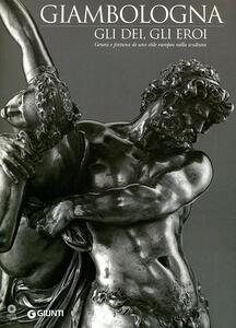 Giambologna. Gli dei, gli eroi. Genesi e fortuna di uno stile europeo nella scultura. Catalogo della mostra (Firenze, 2 marzo-15 giugno 2006)