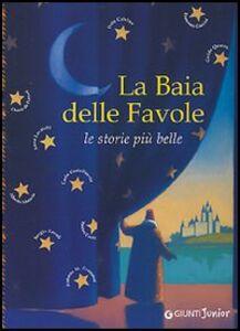 Foto Cover di La baia delle favole. Le storie più belle, Libro di  edito da Giunti Editore