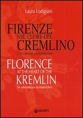 Firenze nel cuore del Cremlino. L'avventura di una ricostruzione-Florence at the heart of the Kremlin. An adventurous reconstruction