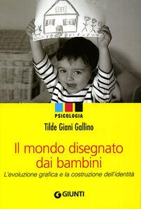 Libro Il mondo disegnato dai bambini. L'evoluzione grafica e la costruzione dell'identità Tilde Giani Gallino