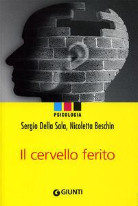 Il cervello ferito - Sergio Della Sala,Nicoletta Beschin - copertina