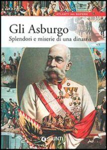 Foto Cover di Gli Asburgo. Splendori e miserie di una dinastia, Libro di Elvira Marinelli, edito da Giunti Editore
