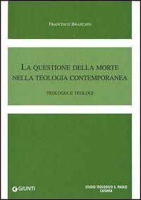La questione della morte nella teologia contemporanea. Teologia e teologi